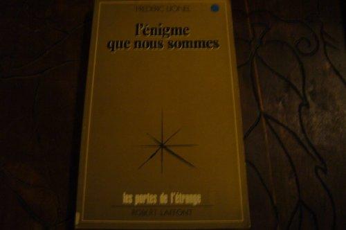L'enigme que nous sommes (Les Portes de l'etrange) (French Edition) (2221001958) by Frederic Lionel