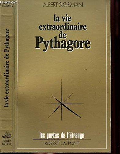 La vie extraordinaire de Pythagore (Les Portes de l'etrange) (French Edition) (2221003098) by Albert Slosman