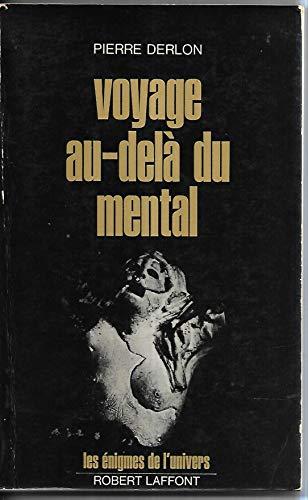 Voyage au-dela du mental (Les Enigmes de l'univers) (French Edition) (2221003691) by Derlon, Pierre