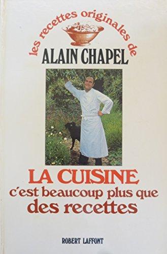 La Cuisine c'est Beaucoup Plus que des Recettes (Les Recettes Originales de Alain Chapel) (...
