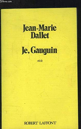 Je, Gauguin: Recit (French Edition): Jean Marie Dallet