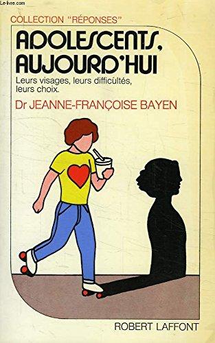 Adolescents, aujourd'hui. Leurs visages, leurs difficultés, leurs: BAYEN (Dr Jeanne-Françoise)