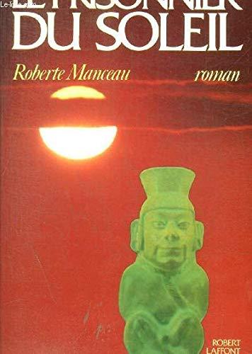 Le prisonnier du soleil: Roman (French Edition): Manceau, Roberte