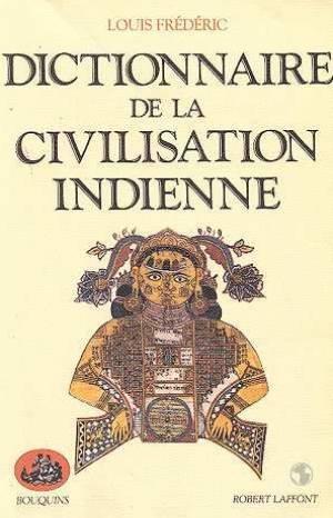 Dictionnaire de la civilisation indienne (Bouquins): Frédéric Louis