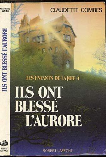 Ils ont blesse l'aurore (Les Enfants de la joie) (French Edition) (222101295X) by Claudette Combes