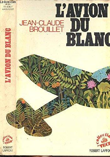 L'avion du blanc: Jean-Claude Brouillet