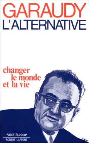L'alternative. Changer le monde et la vie.: Garaudy,Roger.