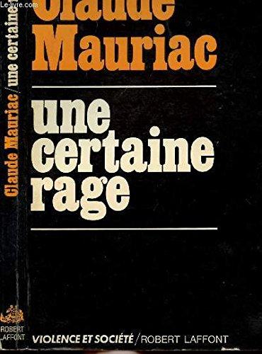 Une certaine rage.: MAURIAC (Claude).