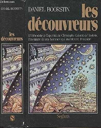 9782221043875: Les découvreurs - D'Hérodote à Copernic, de Christophe Colomb à Einstein, l'aventure de ces hommes qui inventèrent le monde