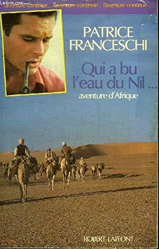 Qui a bu l'eau du Nil.Aventure d'Afrique.: Franceschi,Patrice.