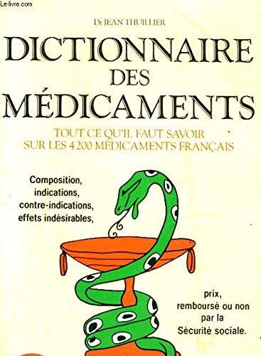 Dictionnaire Des Medicaments: Tout Ce Qu'il faut Savoir Sur Les 4200 Medicaments Francais: Dr....