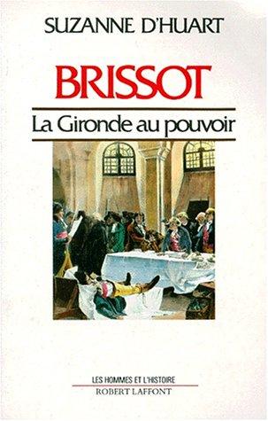 BRISSOT : la Gironde au pouvoir: D'HUART ( Suzanne )
