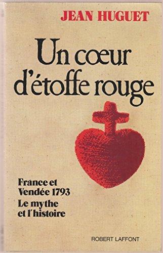 9782221047583: Un coeur d'etoffe rouge: France et Vendee 1793, le mythe et l'histoire (French Edition)