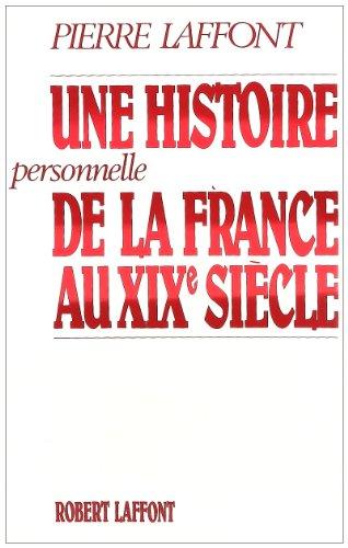 Une histoire personnelle de la France au XIXe siecle (French Edition): Laffont, Pierre