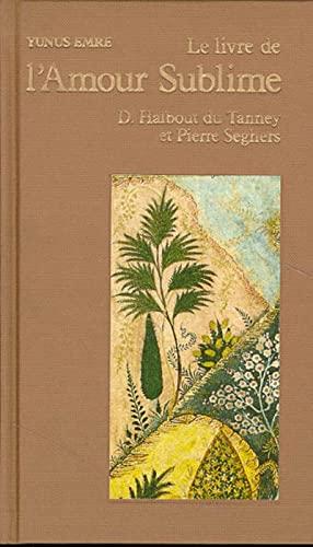 Le livre de l'amour sublime (2221051645) by Yunus Emre; Dominique Halbout du Tanney; Pierre Seghers
