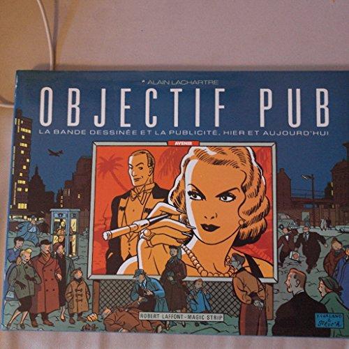 9782221052037: Objectif pub : La bande dessinée et la publicité, hier et aujourd'hui
