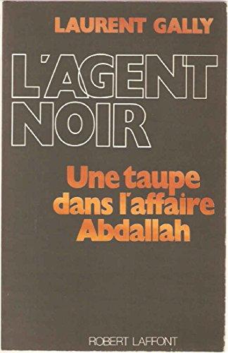 9782221053522: L'agent noir - Une taupe dans l'affaire Abdallah