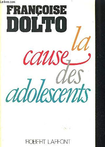 La cause des adolescents (French Edition): Francoise Dolto
