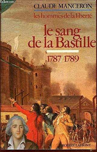 Le sang de la Bastille: Du renvoi de Calonne au sursaut de Paris, 1787-1789 (Les Hommes de la liberté) (French Edition) (9782221054970) by Claude Manceron