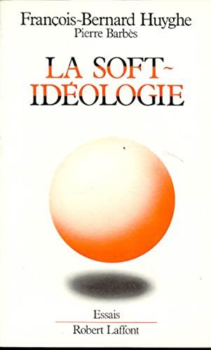 La soft-ideologie (Essais) (French Edition): Huyghe, Francois-Bernard
