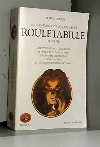 9782221056318: Les aventures extraordinaires de Rouletabille, reporter. Le mystère de la chambre jaune. Le parfum de la dame en noir. Rouletabille chez le tsar. Le château noir. Les étranges noces de Rouletabille.