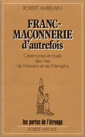 Franc-maconnerie d'autrefois: Ceremonies et rituels des rites de Misraim et de Memphis (Les ...