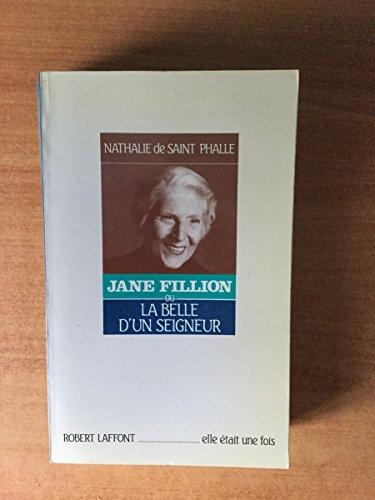 Jane Fillion ou le belle du seigneur: SAINT PHALLE Nathalie de