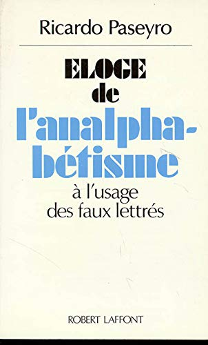 9782221057278: Eloge de l'analphabetisme: A l'usage des faux lettres (French Edition)