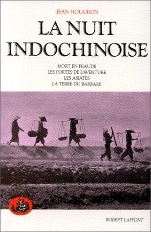 9782221058855: La Nuit indochinoise : Les Portes de l'aventure. Les Asiates. La Terre du barbare. Mort en fraude