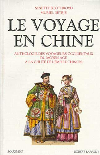9782221064313: Le Voyage en Chine: Anthologie des voyageurs occidentaux du Moyen Age à la chute de l'Empire chinois (Bouquins) (French Edition)