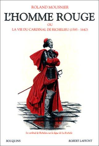 9782221065921: L'homme rouge, ou, La vie du cardinal de Richelieu, 1585-1642 (Bouquins) (French Edition)