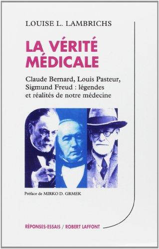 9782221065945: La vérité médicale : Claude Bernard - Louis Pasteur - Sigmund Freud : Légendes et réalités de notre médecine
