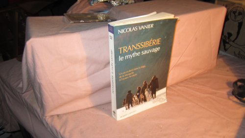 9782221066270: Transsiberie: Le mythe sauvage : un an et demi dans la taiga, de la Mongolie a l'ocean Arctique (L'Aventure continue) (French Edition)