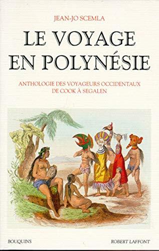 Le voyage en Polynesie: Anthologie des voyageurs occidentaux de Cook a Segalen (Bouquins) (French ...