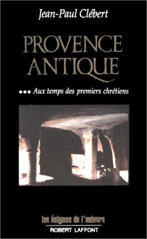 9782221067611: Provence antique, tome 3 : Aux temps des premiers chr�tiens