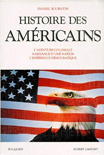 Histoire des americains: L'aventure coloniale, naissance d'une nation, l'experience ...