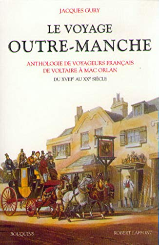 9782221068298: Le Voyage Outre-Manche : Anthologie voyageurs français de Voltaire à Mac Orlan, du XVIIe au XXe siècle