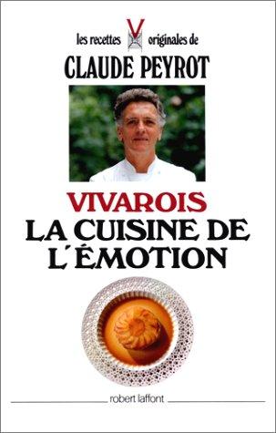 Vivarois, la cuisine de l'émotion: Claude Peyrot; Céline Vence