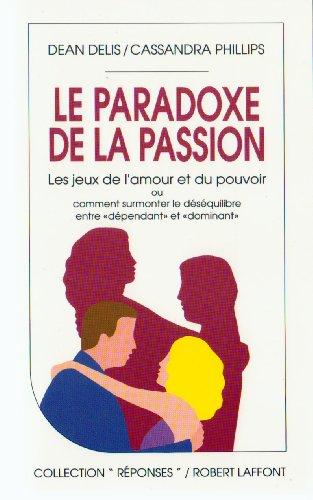 9782221070840: Le paradoxe de la passion / les jeux de l'amour et du pouvoir
