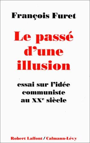 9782221071366: Le Passé d'une illusion : essai sur l'idée du communisme au Xxe siècle