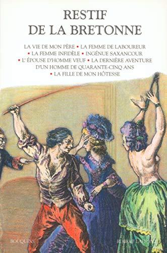 9782221071731: Restif de La Bretonne. : Tome 2, La vie de mon père. La femme de laboureur. La femme infidèle. Ingénue Saxancour. L'épouse d'homme veuf. La dernière ... ans. La fille de mon hôtesse (Bouquins)
