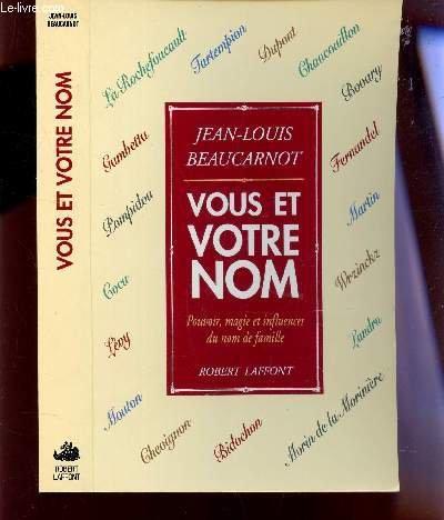 Vous Et Votre Nom: Pouvoir, Magie Et Influences Du Nom De Famille: Beaucarnot, Jean-Louis