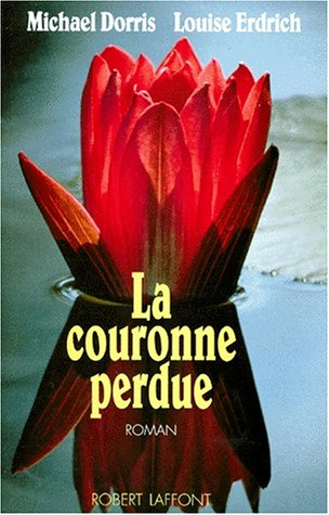 La couronne perdue (9782221072134) by Michael Dorris; Louise Erdrich