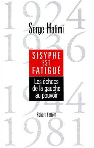 9782221073094: Sisyphe est fatigué: Les échecs de la gauche au pouvoir : 1924, 1936, 1944, 1981 (French Edition)