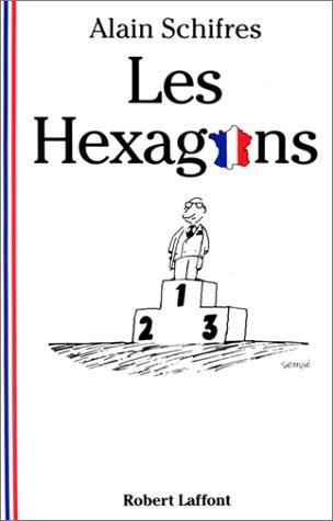 Les Hexagons: En treize lecons portant sur les mots, les moeurs, les mythes, les avatars et les ...