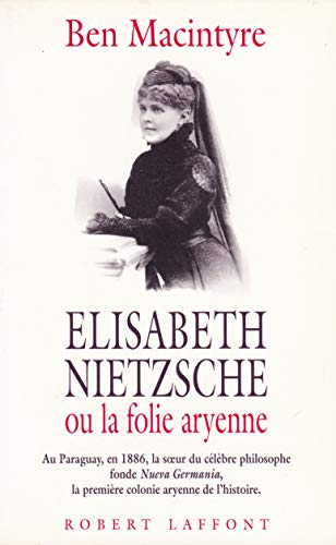 9782221074558: Elisabeth Nietzsche ou La folie aryenne : Au Paraguay, en 1886, la soeur du célèbre philosophe fonde Nueva Germania, la première colonie aryenne de l'histoire