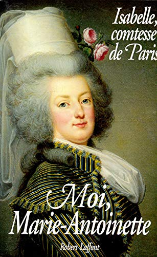 Moi, Marie-Antoinette (French Edition): Isabelle Paris