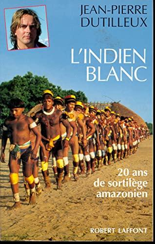 9782221075401: L'Indien blanc: Vingt ans de sortilège amazonien (L'aventure continue) (French Edition)