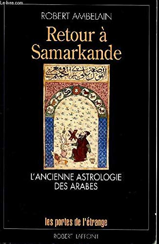 Retour a Samarkande: L'ancienne astrologie arabe (Les portes de l'etrange) (French Edition) (222107548X) by Robert Ambelain