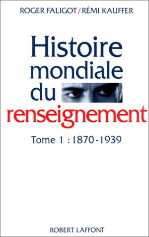 Histoire Mondiale du Renseignement, Tome 1, 1870-1939 (Notre epoque) (French Edition): Roger ...